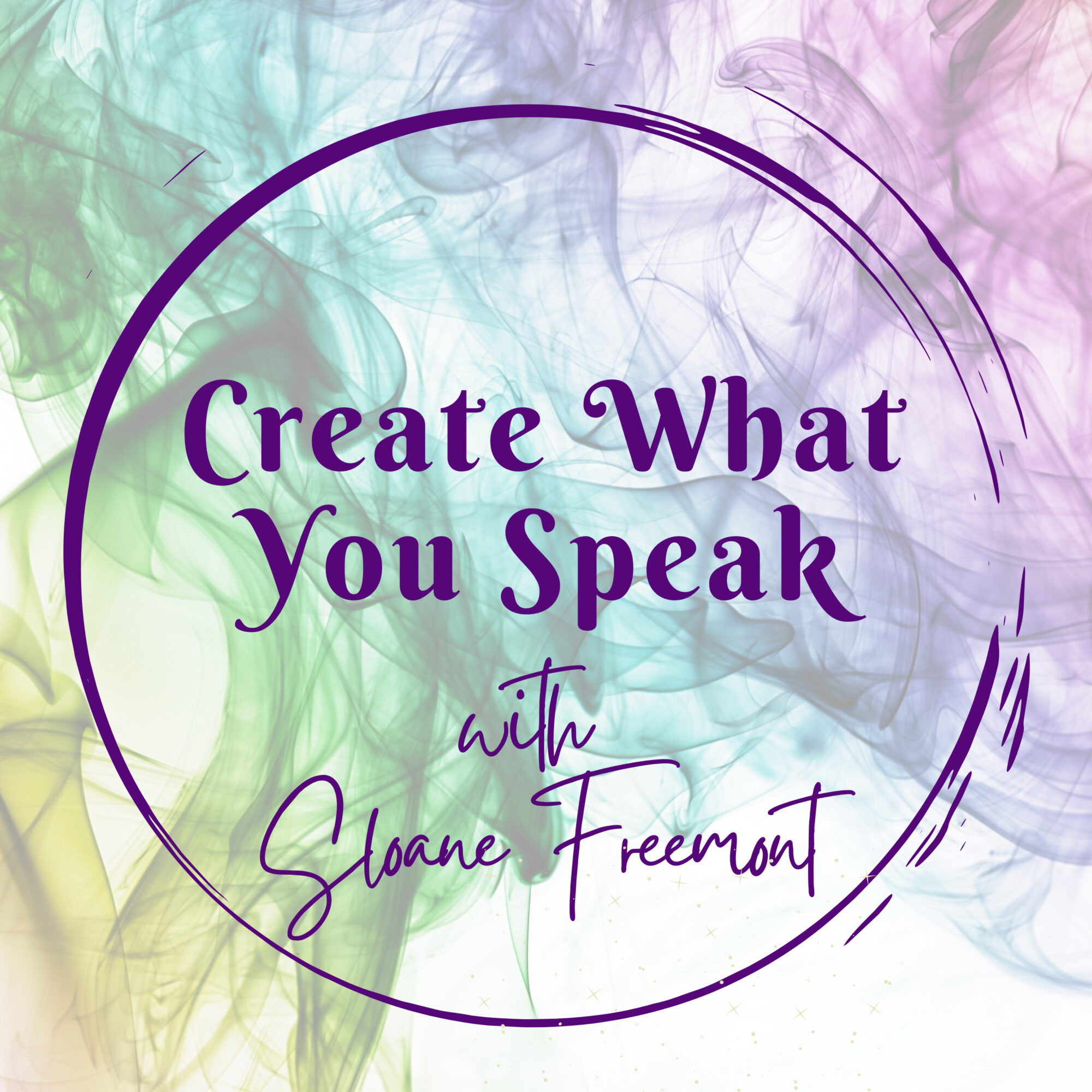 Create What You Speak with Sloane Freemont
